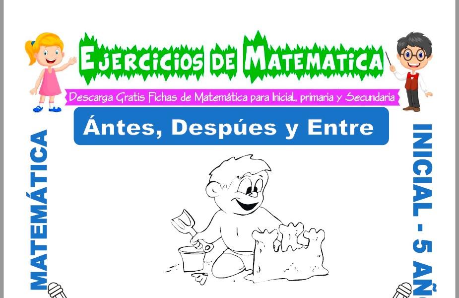Modelo de la ficha de Ejercicios de Antes, Después y Entre para Estudiantes de Inicial de 5 Años.