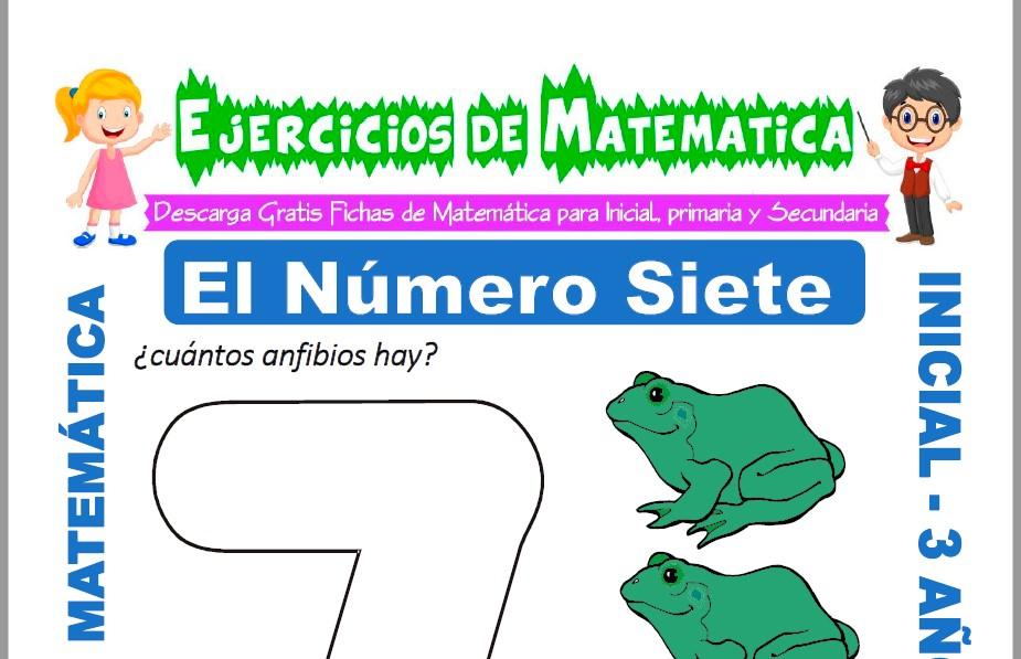 Modelo de la ficha de Ejercicios de El Número Siete para Estudiantes de Inicial de 3 Años.