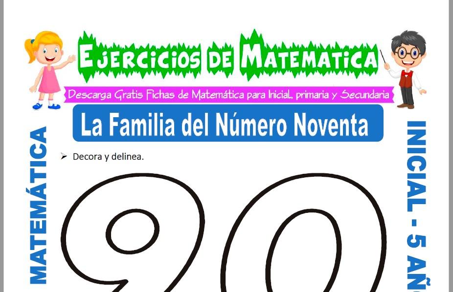 Modelo de la ficha de Ejercicios de la Familia del Número Noventa para Estudiantes de Inicial de 5 Años.